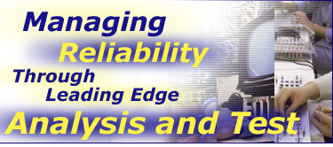 Managing Reliability Through Leading Edge Analysis and Test